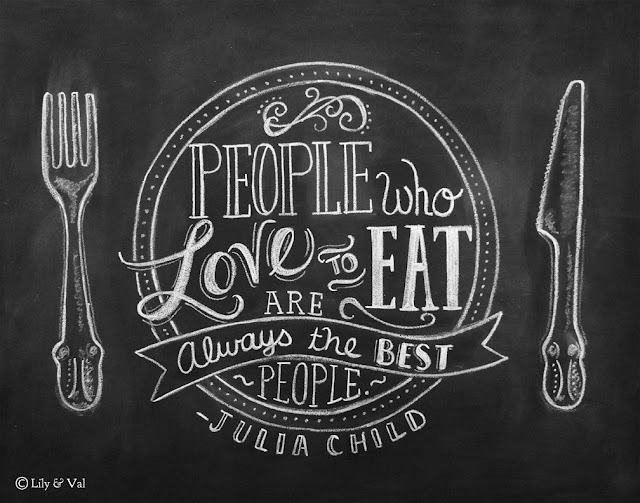 """People who love to eat are the best people"" - Julia Child quote"