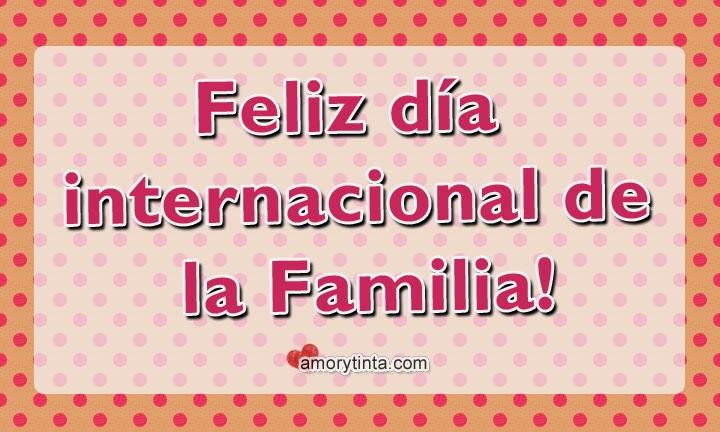 imagen con la frase Feliz día internacional de la Familia!
