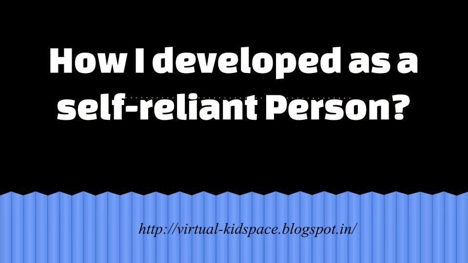 How I developed as a self-reliant Person?