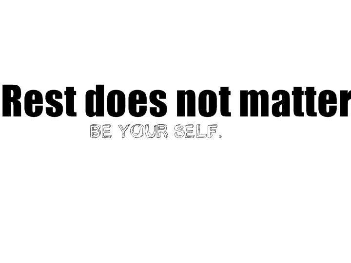 Be your self.