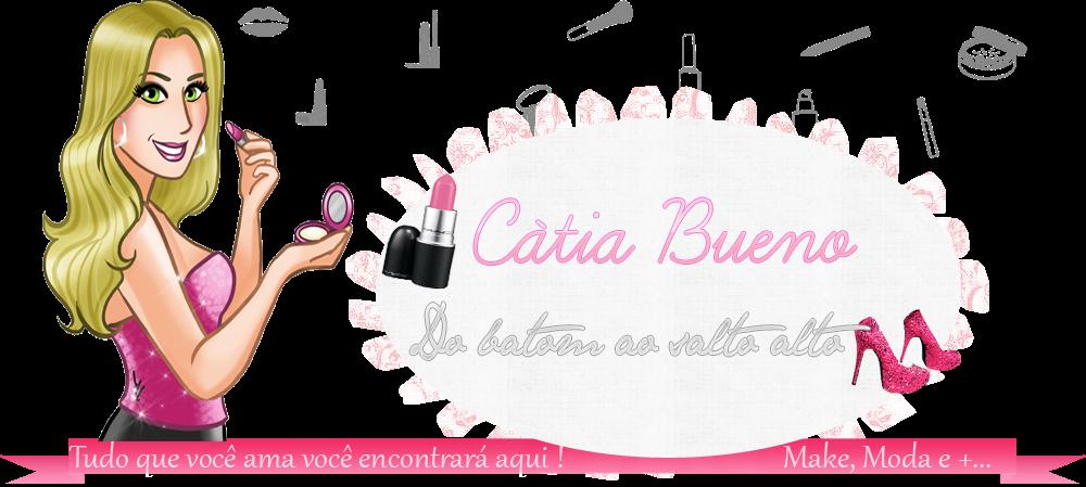 Cátia Bueno | Do Batom ao Salto Alto