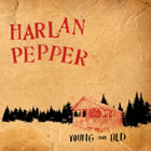 Harlan Pepper: Young and Old