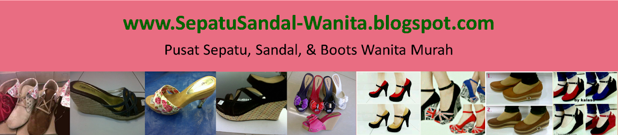 Murah : Sandal Wanita, Sepatu Wanita, Wedges, Boots Bandung Jakarta Model Terbaru Online