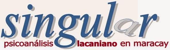 Singular - El Blog del Psicoanalisis Lacaniano en Maracay