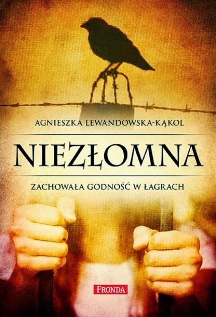 """""""Niezłomna. Zachowała godność w łagrach"""" – Agnieszka Lewandowska-Kąkol"""