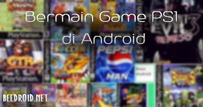 Cara Bermain Game PS1 Di Android (Tanpa Root)