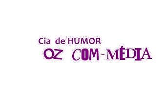 *Cia de HUMOR: OZ COM-MÉDIA