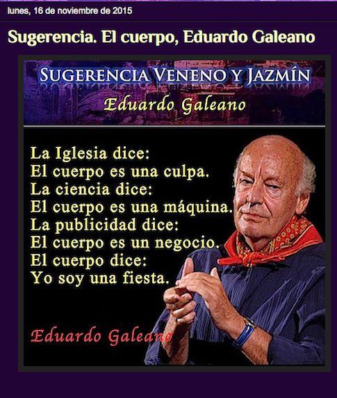 http://venenoyjazmin.blogspot.com.es/2015/11/sugerencia-el-cuerpo-eduardo-galeano.html