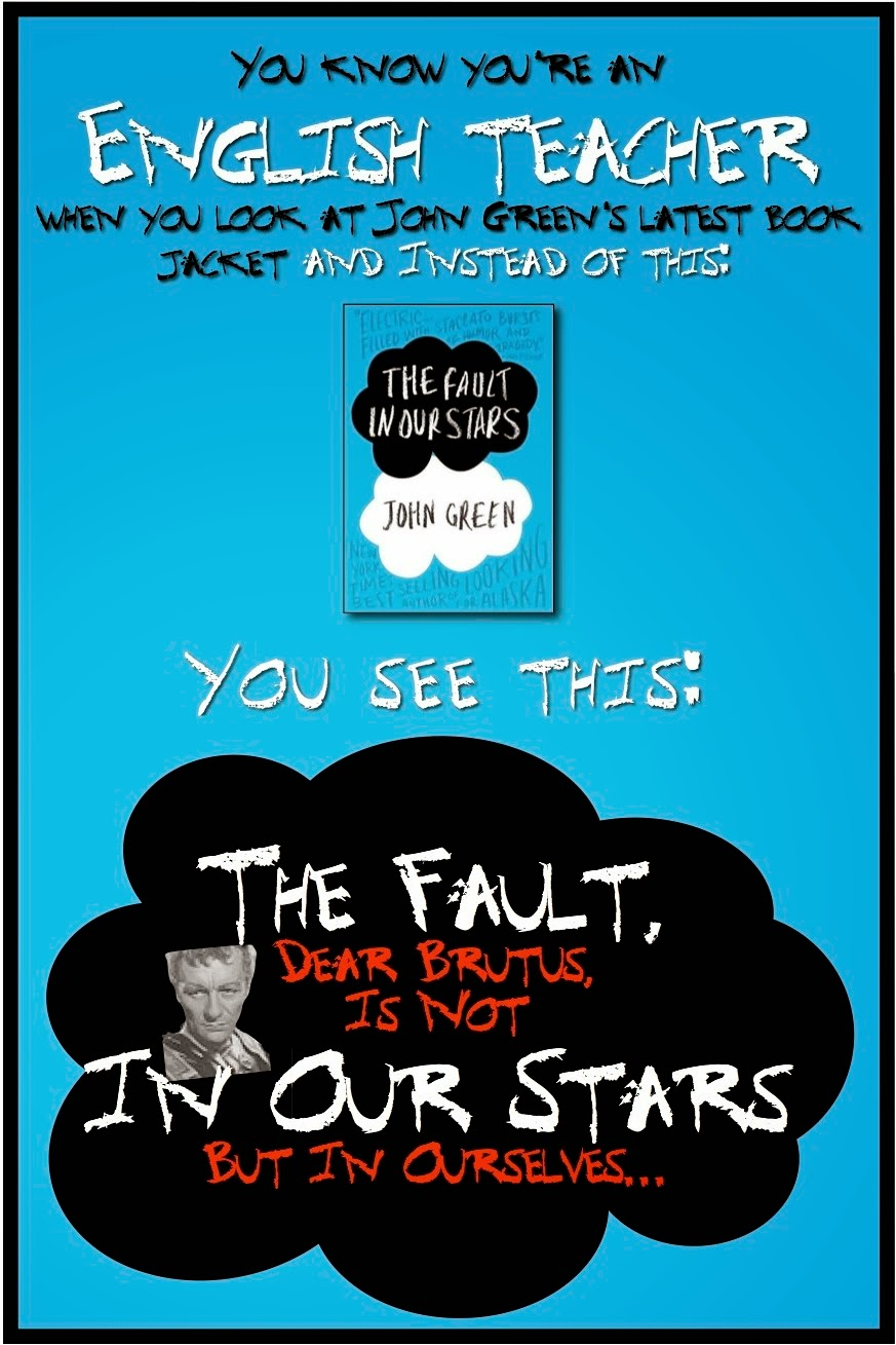 English Teacher Problems: The Fault (dear Brutus, is not) In Our Stars (but in ourselves)