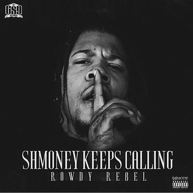 Mixtape: Rowdy Rebel - Shmoney Keeps Calling
