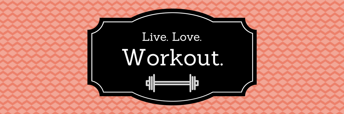 Live. Love. Workout.