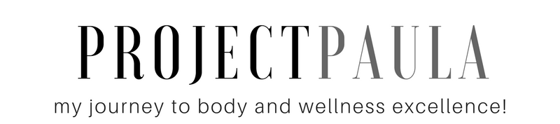 PROJECT PAULA | My Journey to Body and Wellness Excellence!