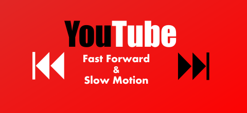 YouTube Fast Forward Slow Motion