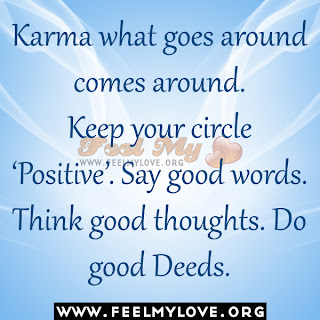 Karma what goes around comes around.