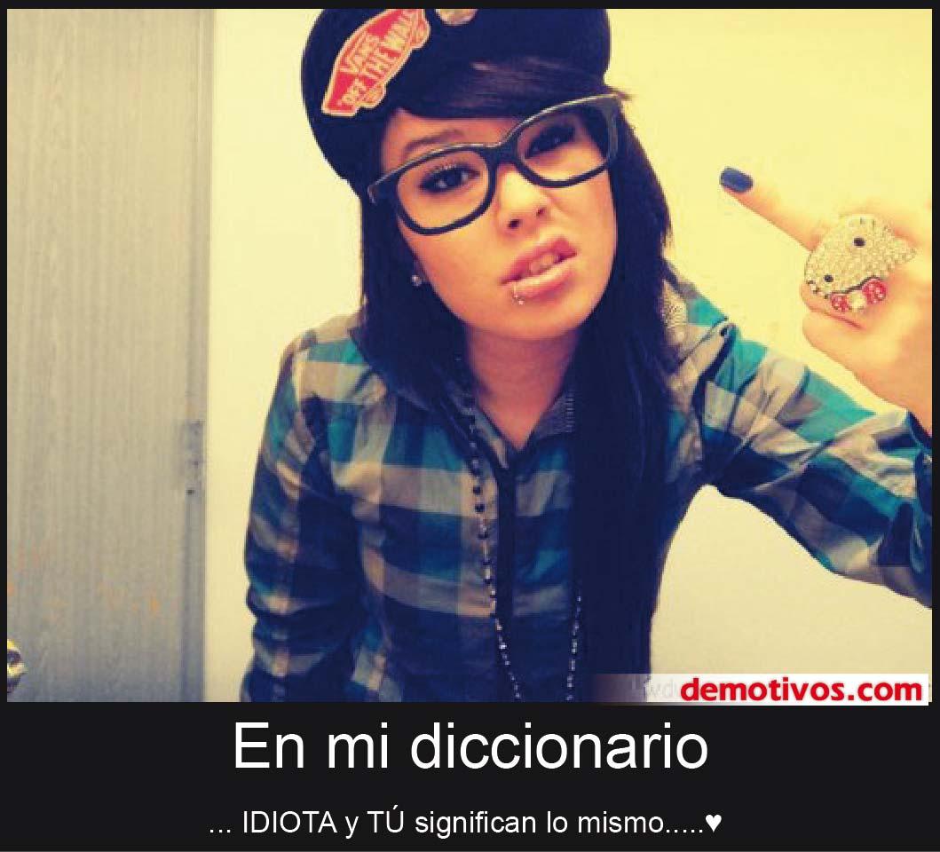 En Mi Diccionario IDIOTA Y T   Significan Lo Mismo