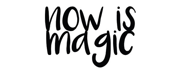 Now is magic