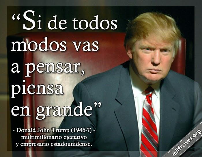 frases de Donald John Trump (nacido el 14 de junio de 1946 en Nueva York, EE. UU.) es un multimillonario ejecutivo y empresario.