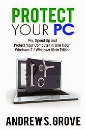 Protect Your PC: Fix, Speed Up and Protect Your Computer in One hour: Windows 7/Windows 8/Windows XP/Windows Vista Edition