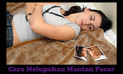 Cara Melupakan Mantan - cara, tips, bagaimana, cara cepat move on melupakan mantan atau bekas pacar