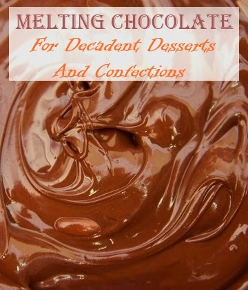 Melting Chocolate For Decadent Desserts and Confections!