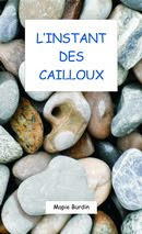 """""""L'Instant des Cailloux"""""""
