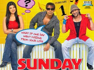 Sunday (released in 2008) - Starring Ajay Devgn, Ayesha Takia, Arshad Warsi and Irfan Khan