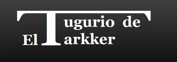 El Tugurio de Tarkker