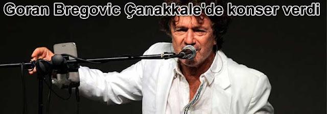 Goran Bregovic Canakkalede konser verdi