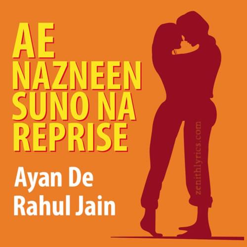 Ae Nazneen Suno Na Reprise - Ayan De, Rahul Jain