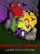 ZOMBIES ATE MY HOMEWORK: A JASPER TROUT ADVENTURE