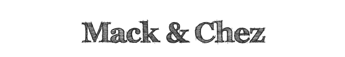 Mack & Chez