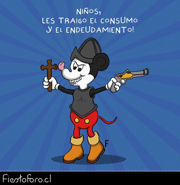 Un asqueroso ratón mickey mouse está ataviado de nefasto conquistador con el arcabuz y la cruz en sus manos. Y dice: «niños, les traigo el consumo y el endeudamiento»
