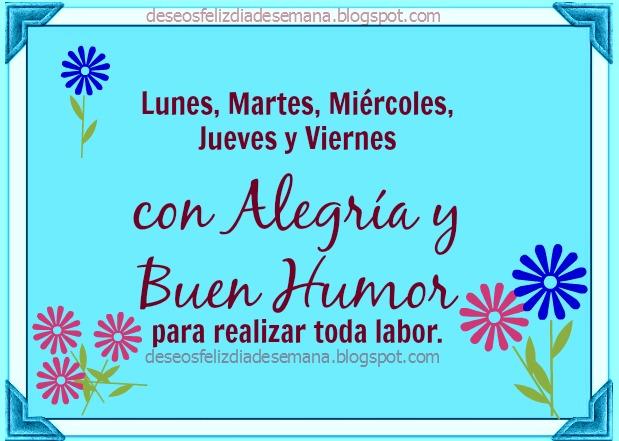 Feliz Semana de Oportunidades. feliz lunes, martes, miércoles, jueves, viernes, alegría. Buenos deseos amigos facebook, imágenes postales ánimo.
