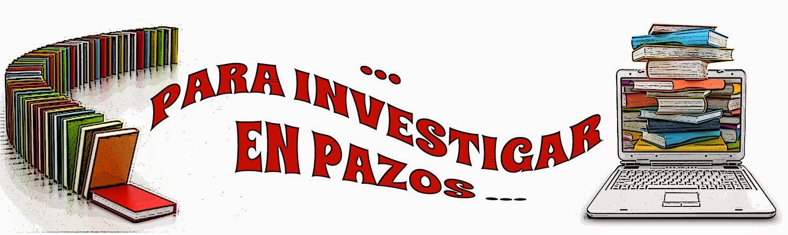 PARA INVESTIGAR EN PAZOS