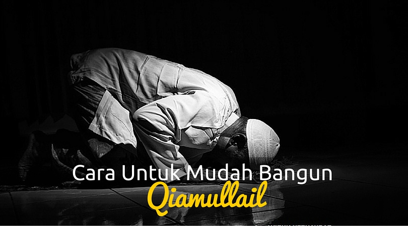 Cara Untuk Mudah Bangun Qiamullail