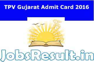 TPV Gujarat Admit Card 2016