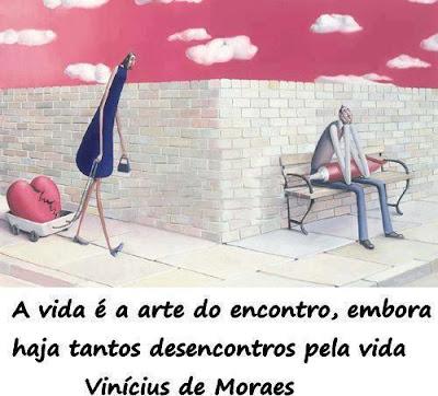 A vida é a arte do encontro, embora haja tantos desencontros pela vida - Vinícius de Moraes
