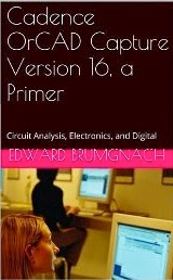 Cadence OrCAD Capture Version 16, a Primer: Circuit Analysis, Electronics, and Digital