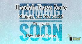 Ibadah Raya Sore, Minggu 20 Mei 2018 Jam 17.00