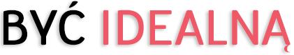 Być idealną - kategorie bloga o odchudzaniu i zdrowym stylu życia, health&beauty