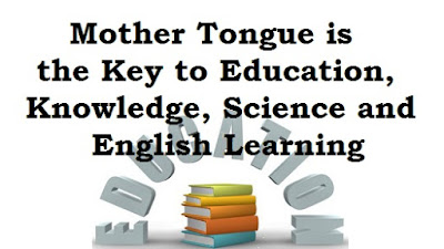 Mother Tongue,Key to Education, Knowledge, Science and English Learning
