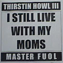 Thirstin Howl III – I Still Live With My Moms / Thirsty, Greedy (2000, 12'', 192)