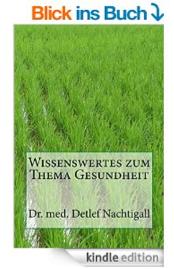 http://www.amazon.de/Wissenswertes-zum-Thema-Gesundheit-Naturheilverfahren/dp/1500927139/ref=sr_1_16?ie=UTF8&qid=1410470517&sr=8-16&keywords=Detlef+Nachtigall