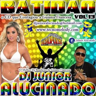 CD BATIDÃO 2013 VOL.13 - DJ JUNIOR ALUCINADO