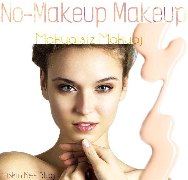 makyajsiz_makyaj_no_makeup_makeup_uygulamasi_icin_10_oneri