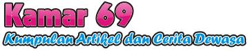 Kamar69 | Kumpulan Artikel dan Cerita Dewasa