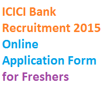 ICICI Bank Recruitment 2015 Online Application Form for Freshers
