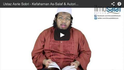 Ustaz Asrie Sobri – Kefahaman As-Salaf & Autoritinya dalam Memahami Wahyu ( siri 2 )