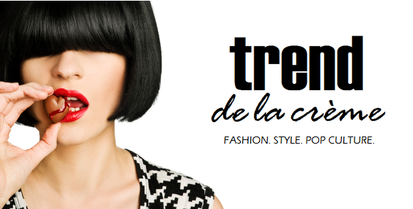 Trend de la Creme - Trends in fashion, style, beauty, design, and popular culture.