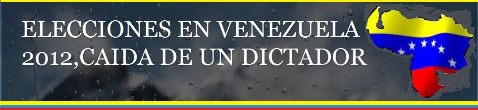 ELECCIONES EN VENEZUELA 2012, CAIDA DE UN DICTADOR